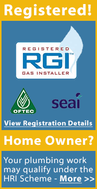 We are registered plumbers with the RGI and your plumbing work may also qualify for tax exemptions under the Home Renovation Incentive (HRI) Scheme in Ireland. We are also registered with OFTEC and SEAI in Ireland.